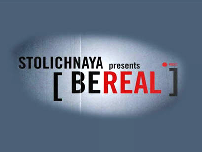 STOLI PRESENTS:  <BR>  BE REAL